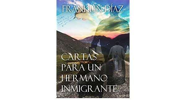 Cartas para un hermano inmigrante eBook: Franklin Díaz ...