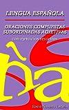 Oraciones compuestas subordinadas adjetivas - Teoría y ejercicios resueltos (Fichas de gramática española) (Spanish Edition)