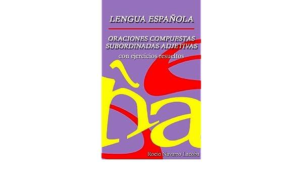 Oraciones compuestas subordinadas adjetivas - Teoría y ejercicios resueltos (Fichas de gramática española) eBook: Rocío Navarro Lacoba: Amazon.es: Tienda ...