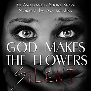 God Makes the Flowers Silent Audiobook