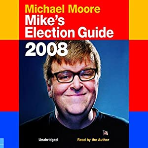 Mike's Election Guide 2008 Hörbuch