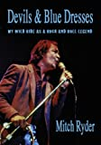 : Devils & Blue Dresses: My Wild Ride as a Rock and Roll Legend