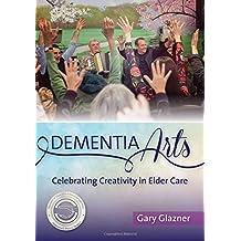 Dementia Arts: Celebrating Creativity in Elder Care