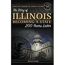 Events That Changed the Course of History: The Story of Illinois Becoming a State 200 Years Later