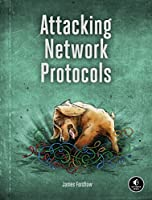 Attacking Network Protocols: A Hacker's Guide to Capture, Analysis, and Exploitation Front Cover