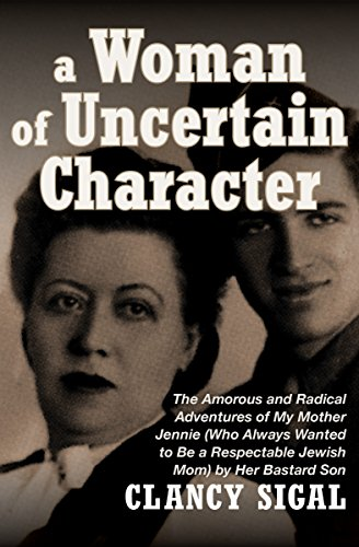 A Woman of Uncertain Character: The Amorous and Radical Adventures of My Mother Jennie (Who Always Wanted to Be a Respectable Jewish Mom) by Her Bastard Son cover