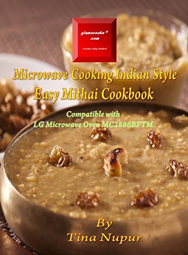 Gizmocooks Microwave Cooking Indian Style - Easy Mithai Cookbook for LG model MC2886BFTM (Easy Microwave Mithai Cookbook) by Tina Nupur