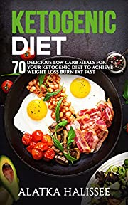 Ketogenic Diet:: 70 Delicious Low Carb Meals for your Ketogenic Diet to Achieve Weight Loss and Burn Fat Fast (Diet, weight loss, health, skinny Book 1)