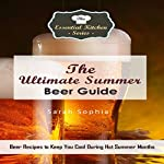 The Ultimate Summer Beer Guide: Beer Recipes to Keep You Cool during Hot Summer Months | Sarah Sophia