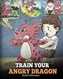 Train Your Angry Dragon: A Cute Children Story To