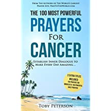 Prayer | The 100 Most Powerful Prayers for Cancer | 2 Amazing Bonus Books to Pray for Miracles & Daily Prayers: Establish Inner Dialogue to Make Every Day Amazing