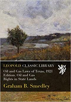 Oil and Gas Laws of Texas, 1921 Edition. Oil and Gas Rights in State Lands