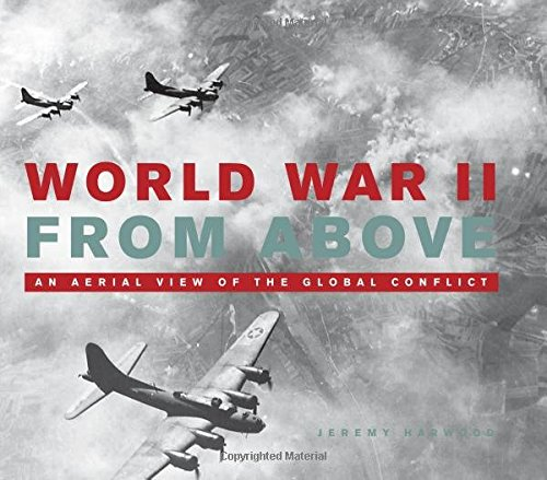 Read Online World War II From Above: An Aerial View of the Global Conflict ePub fb2 ebook