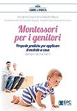 Montessori per i genitori: Proposte pratiche per un ambiente Montessori a casa. Bambini da 0 a 3 anni