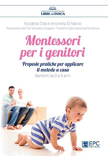 Montessori per i genitori: Proposte pratiche per un ambiente Montessori a casa. Bambini da 0 a 3 anni (Italian Edition)