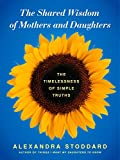 The Shared Wisdom of Mothers and Daughters: The Timelessness of Simple Truths
