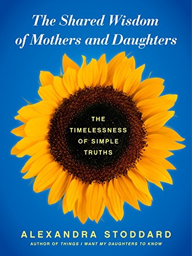 The Shared Wisdom of Mothers and Daughters: The Timelessness of Simple Truths by Unknown