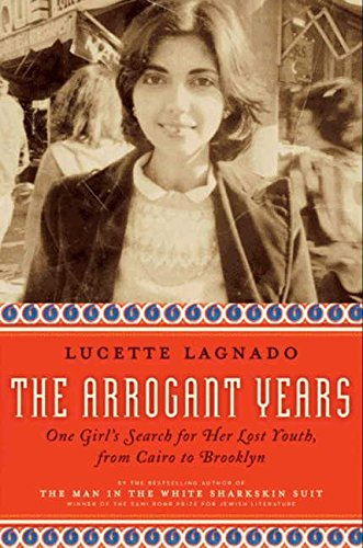 (The Arrogant Years: One Girl's Search for Her Lost Youth, from Cairo to Brooklyn)