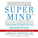 Super Mind: How to Boost Performance and Live a Richer and Happier Life Through Transcendental Meditation Audiobook by Norman E. Rosenthal, MD Narrated by Dan Woren