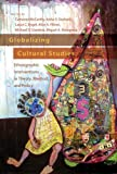 Globalizing Cultural Studies: Ethnographic Interventions in Theory, Method, and Policy (Intersections in Communications and Culture)