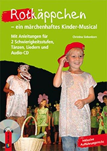 Rotkäppchen – ein märchenhaftes Kinder-Musical: Mit Anleitungen für 2 Schwierigkeitsstufen, Tänzen, Liedern und Audio-CD