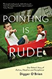 img - for Pointing Is Rude: One Father's Story of Autism, Adoption, and Acceptance book / textbook / text book