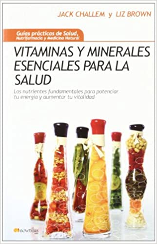 Vitaminas y minerales esenciales para la salud: Los nutrientes fundamentales para potenciar tu energía y aumentar tu vitalidad Gu¡as Prácticas de Salud: ...