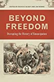 img - for Beyond Freedom: Disrupting the History of Emancipation (UnCivil Wars Ser.) book / textbook / text book
