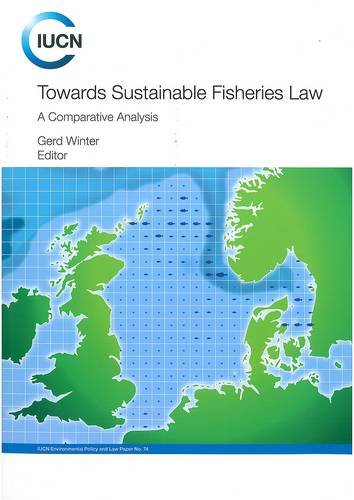 Towards Sustainable Fisheries Law: A Comparative Analysis (Iucn Environmental Policy and Law Paper Band 74)