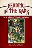 Reading in the Dark: Horror in Children's Literature and Culture (Children's Literature Association Series)