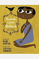 Harlem's Little Blackbird: The Story of Florence Mills by Renee Watson(2012-10-23) Hardcover