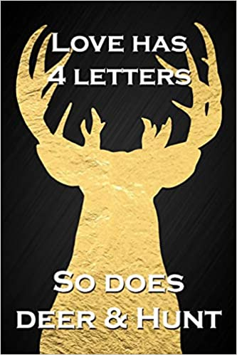 Love Has 4 Letters, So Does Deer & Hunt: Funny Hunting Quote ...