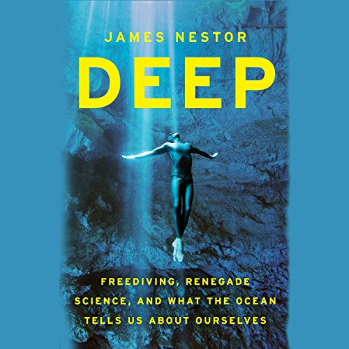 Deep: Freediving, Renegade Science, and What the Ocean Tells Us About Ourselves cover