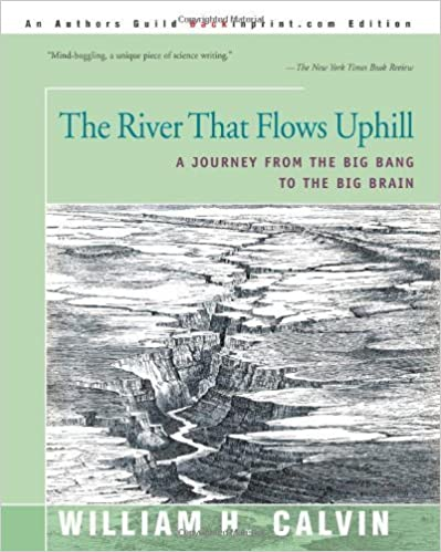 The River That Flows Uphill: A Journey from the Big Bang to the Big Brain by William Calvin (2001-01-17)