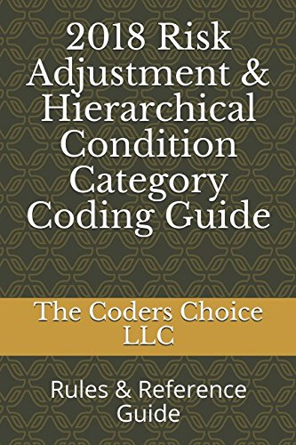 2018 Risk Adjustment & Hierarchical Condition Category Coding Guide: Rules & Reference Guide