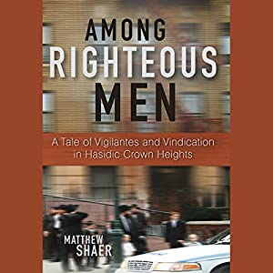 Among Righteous Men: A Tale of Vigilantes and Vindication in Hasidic Crown Heights Audiobook