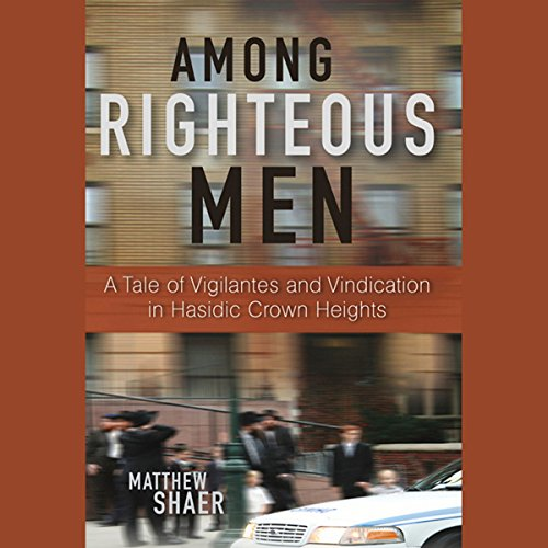 Among Righteous Men: A Tale of Vigilantes and Vindication in Hasidic Crown Heights by Audible Studios