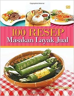 100 Resep Masakan Layak Jual Indonesian Edition Sisca Susanto