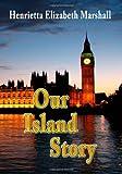 Our Island Story, Henrietta Elizabeth Marshall, 1440442258