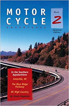 Hawk Hagebak - Motorcycle Adventures In The Southern Appalachians: Asheville Nc, The Blue Ridge Parkway, Nc High Country
