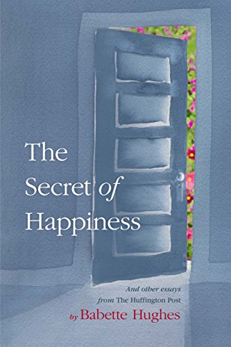 The Secret Of Happiness And Other Essays From The