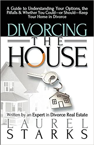 Divorcing the House: A Guide to Understanding Your Options, the