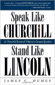 Book Speak Like Churchill, Stand Like Lincoln: 21 Powerful...