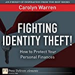 Fighting Identity Theft!: How to Protect Your Moneys | Carolyn Warren