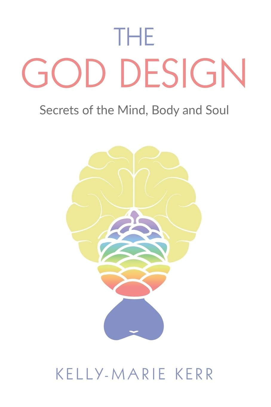THE GOD DESIGN: Secrets of the Mind, Body and Soul: Amazon.es: Kelly ...