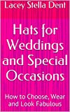 Hats for Weddings and Special Occasions: How to Choose, Wear and Look Fabulous