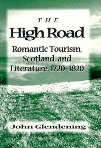 The High Road: Romantic Tourism, Scotland and Literature, 1720-1820 by Palgrave Macmillan