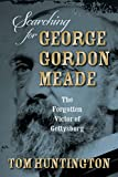 Searching for George Gordon Meade: The Forgotten