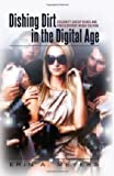 Dishing Dirt in the Digital Age: Celebrity Gossip Blogs and Participatory Media Culture (Popular Culture and Everyday Life) (English and English Edition) by Meyers, Erin A. (2013) Paperback