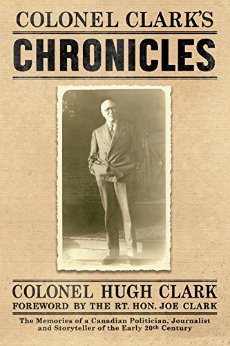 Edgar Bennett Green - COLONEL CLARK'S CHRONICLES: The Memories of a Canadian Politician, Journalist and Storyteller of the Early 20th Century